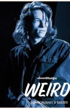 ~Weird~   Connor Murphy x Reader (DEH)[COMPLETE] by jxllycee