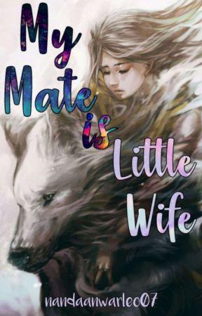 My Mate Is Little Wife (Selesai) by nandaanwarleo07