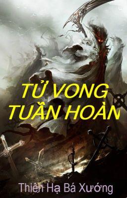Đọc truyện Tử Vong Tuần Hoàn - Thiên Hạ Bá Xướng (FULL)