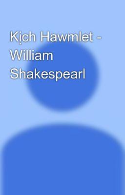 Kịch Hawmlet - William Shakespearl