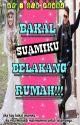 BAKAL SUAMIKU BELAKANG RUMAH!! ☑️ by mawarluka1001