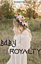 Baby Royalty ✔ by shaneybookz