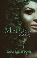 Medusa: A Retelling by tarajadestone