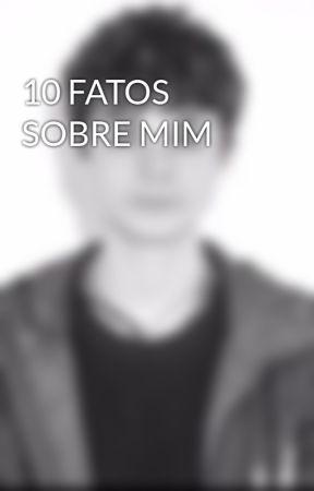 10 FATOS SOBRE MIM  by MeChamaDeSuaCrusha