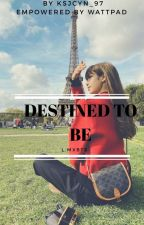 DESTINED TO BE •||•L.MxBTS•||• [COMPLETED] by ksjcyn_97
