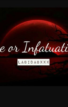 Love or Infatuation? by labidabxxx