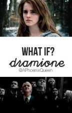 What if? -Dramione- by APhoenixQueen