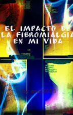 El impacto de la Fibromialgia en mi vida by asat3683