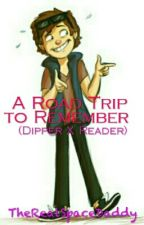 A Road Trip to Remember(adult! Dipper x reader)Gravity falls by TheRealSpaceDaddy