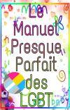 Le Manuel Presque Parfait des LGBT ~Tome 2~ {TERMINÉ}  cover