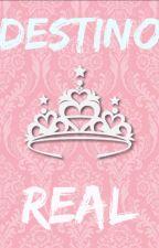 DESTINO REAL (como ser uma princesa Livro 3) by LaraBarros