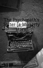 The Psychopath's Sister [a Moriarty story] by _tribalbeans_