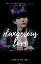 Dangerous Love // Hybrid!BTS AU - Hybrid!Yoongi x Reader // by _bangtan_sonyeondamn