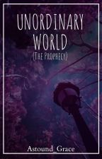 Unordinary World (The Prophecy) by Astound_Grace