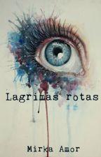 Lagrimas rotas by MirkAmor