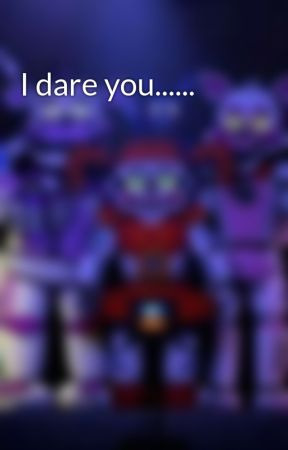 I dare you...... by fnaf_fan_for_days