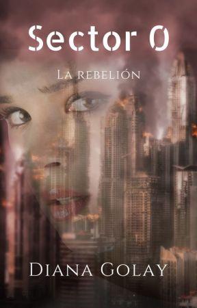 Sector 0: La Rebelión (libro 2) by DianaGolay