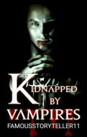 Kidnapped By Vampires by famousstoryteller11