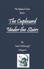The Cupboard Series 1: The Cupboard Under The Stairs by stargon1