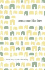 Someone Like Her   ✓ by likhitha9