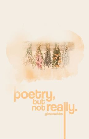 poetry, but not really. by glasscastles