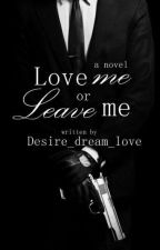 Love me or leave me #Book 3 Completed√ by Desire_dream_love