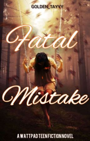FATAL MISTAKE (ON HOLD) by Golden_Tayyy