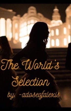 The World's Selection {A Roleplay.} by -adoseofalexis