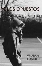 POLOS OPUESTOS la vida de (michael smith) by soywilcastillo