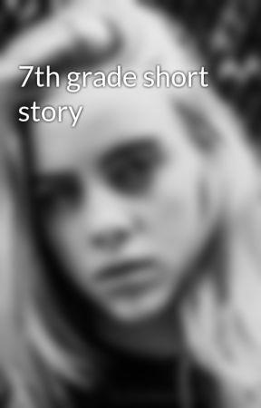 7th grade short story by 5sauce1fan