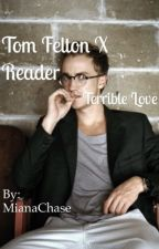 Tom Felton x Reader - Terrible Love by xxTheRetardedGirlxx