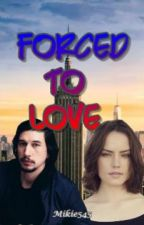 Forced To Love - Reylo AU by mikie545