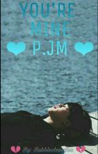 You're mine ♡P.JM♡ [COMPLETED] by Bubblesbangtan