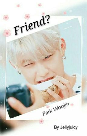 Friend? ×Park Woojin×✔ by jellyjuicy