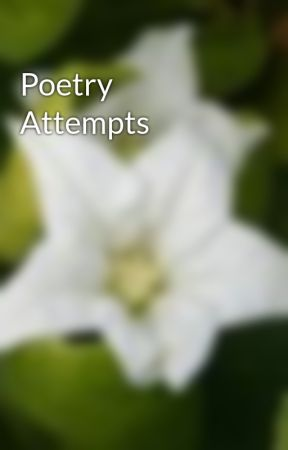 Poetry Attempts by justaddfandom