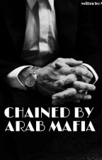 CHAINED BY ARAB MAFIA(Ongoing) by ravenhairedgirl_2003