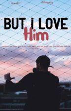 But i love him. ✔️ᵇᵒʸˣᵇᵒʸ ᴾᵃʳᵗⁿᵉʳᶠᶠ ᵐⁱᵗ ᶜʰᵃⁿᵍˣˣᵍ von ragnroek