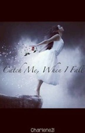 """""""Catch Me, When I Fall"""" by Charlene21"""