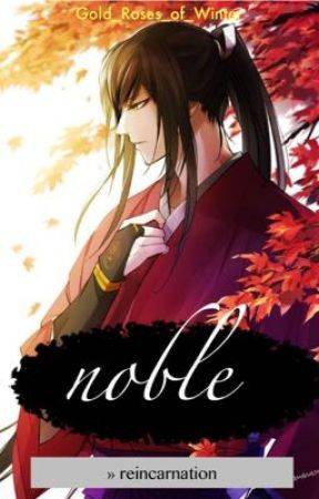 noble » reincarnation by Gold_Roses_of_Winter