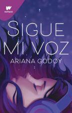 Sigue Mi Voz ✔️ by Ariana_Godoy