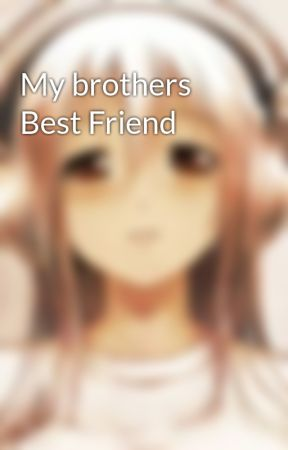 My brothers Best Friend by AudreyHatch05