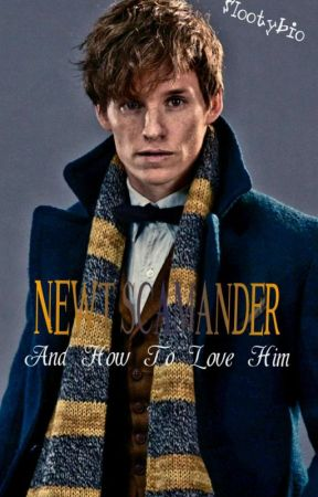Newt Scamander And How To Love Him by Slootybio