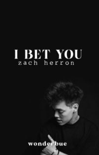I Bet You : Zach Herron [rewriting] [on hold] cover