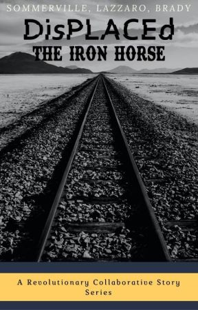 DisPLACEd: The Iron Horse by DisPLACEd-story
