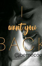 I want you back..✔✔✔✔(Re-edited) by bemecool