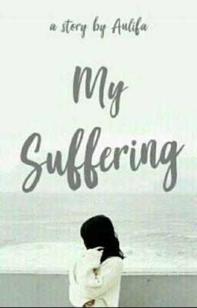 My Suffering by Shalzabillaaa