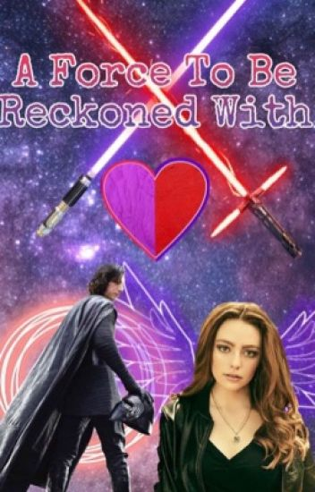 A Force To Be Reckoned With- A Kylo Ren Fanfiction