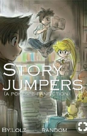 Storyjumpers (a pokespe fanfiction) by Kwikey