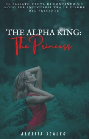 The Alpha King: The Princess by AlessiaS2000