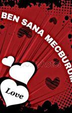 BEN SANA MECBURUM by DevrimOyunda6